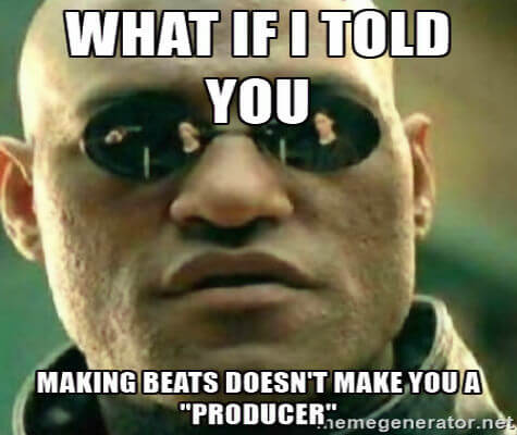 What If I Told You, Making Beats Doesn't Make You A Producer